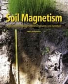 Soil Magnetism - Applications in Pedology, Environmental Science and Agriculture ebook by Neli Jordanova