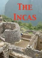 The Incas ebook by Hiram Bingham, Pedro Sarmiento de Gamboa, William Prescott