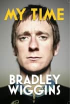 My Time ebook by Bradley Wiggins
