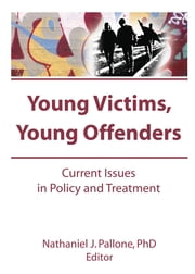 Young Victims, Young Offenders - Current Issues in Policy and Treatment ebook by Letitia C Pallone