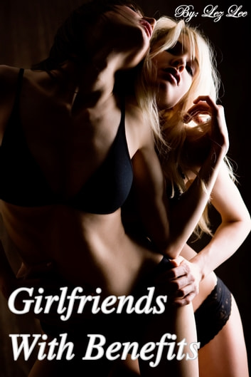 Girlfriends With Benefits ebook by Lez Lee