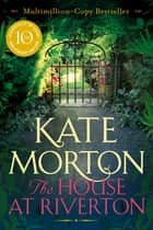 The House at Riverton ebook by Kate Morton