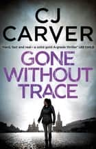 Gone Without Trace ebook by CJ Carver