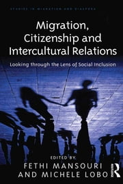 Migration, Citizenship and Intercultural Relations - Looking through the Lens of Social Inclusion ebook by Michele Lobo,Fethi Mansouri