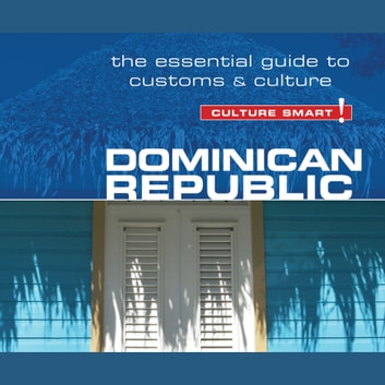 Dominican Republic - Culture Smart! - The Essential Guide to Customs and Culture audiobook by Ginnie Bedggood