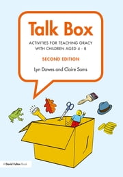 Talk Box - Activities for Teaching Oracy with Children aged 4–8 ebook by Lyn Dawes, Claire Sams