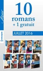 10 romans Azur + 1 gratuit (nº3725 à 3734 - Juillet 2016) ebook by Collectif