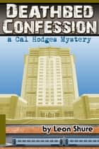 Deathbed Confession, a Cal Hodges Mystery ebook by Leon Shure