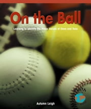 On the Ball: Learning to Identify the Place Values of Ones and Tens ebook by Leigh, Autumn