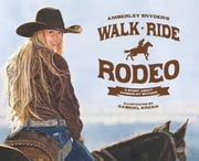 Walk Ride Rodeo - A Story About Amberley Snyder ebook by Gabriel Krekk, Amberley Lana Snyder