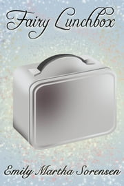 Fairy Lunchbox ebook by Emily Martha Sorensen