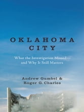 Oklahoma City - What the Investigation Missed--and Why It Still Matters ebook by Andrew Gumbel,Roger G. Charles