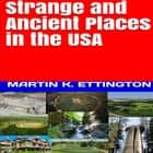 Strange and Ancient Places in the USA audiobook by Martin K. Ettington