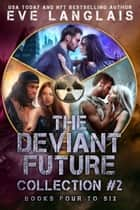 The Deviant Future Collection #2 - Books Four to Six ebook by Eve Langlais