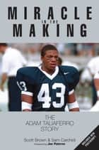 Miracle in the Making - The Adam Taliaferro Story ebook by Scott Brown, Sam Carchidi, Joe Paterno,...