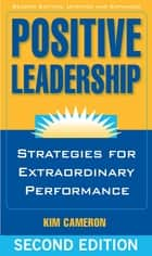 Positive Leadership - Strategies for Extraordinary Performance ebook by Kim Cameron