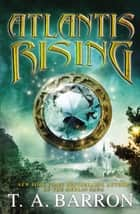 Atlantis Rising ebook by T. A. Barron