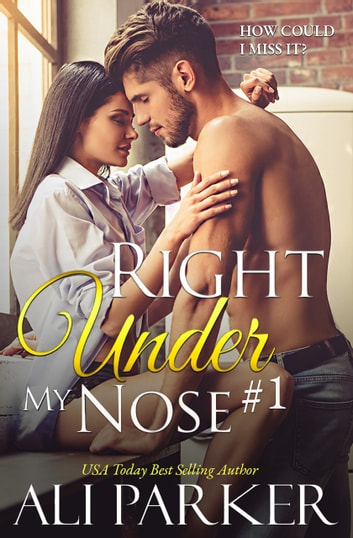 Right Under My Nose #1 ebook by Ali Parker