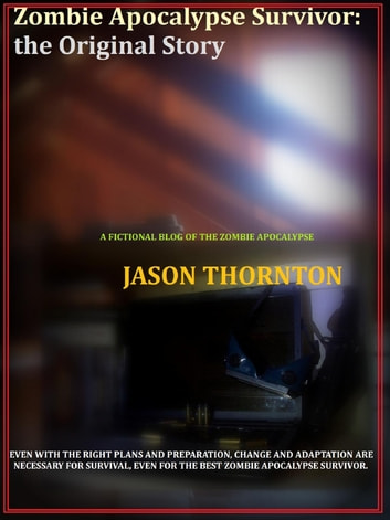 Zombie Apocalypse Survivor: The Original Story ebook by Jason Thornton
