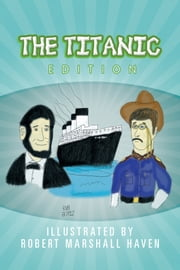 The Titanic Edition ebook by Robert Marshall Haven
