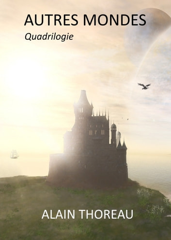 Autres mondes (Quadrilogie) eBook by Alain Thoreau