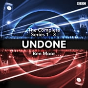 Undone: The Complete Series 1-3 - The BBC Radio 4 sci-fi comedy audiobook by Ben Moor