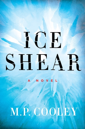 Ice Shear - A Novel ebook by M. P. Cooley