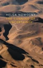 The Cunning of Uncertainty eBook by Helga Nowotny