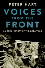 Voices from the Front - An Oral History of the Great War ebook by Peter Hart