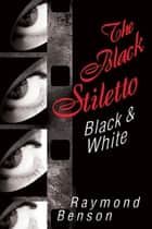 The Black Stiletto: Black & White ebook by Raymond Benson