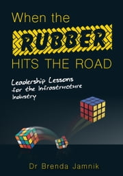 When the Rubber Hits the Road - Leadership Lessons for the Infrastructure Industry ebook by Brenda Jamnik