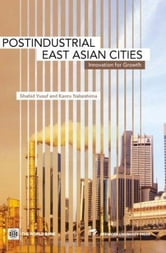 Postindustrial East Asian Cities: Innovation for Growth ebook by Yusuf, Shahid