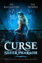 The Curse of the Silver Pharaoh ebook by Pip Ballantine, Tee Morris