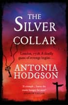The Silver Collar - From the bestselling author of The Devil in the Marshalsea ebook by