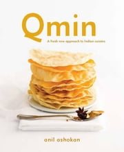 Qmin: A Fresh New Approach to Indian Cuisine ebook by Ashokan, Anil