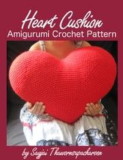 Heart Cushion Amigurumi Crochet Pattern ebook by Sayjai Thawornsupacharoen
