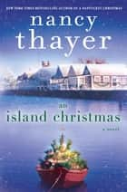 An Island Christmas - A Novel ebook by Nancy Thayer