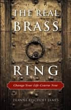 The Real Brass Ring ebook by Dianne Bischoff James