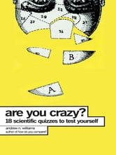 Are You Crazy? - 18 Scientific Quizzes to Test Yourself ebook by Andrew N. Williams