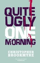 Quite Ugly One Morning ebook by Christopher Brookmyre