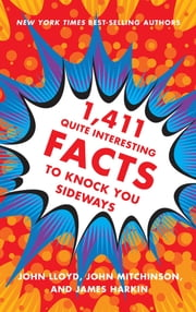 1,411 Quite Interesting Facts to Knock You Sideways ebook by John Lloyd,John Mitchinson,James Harkin