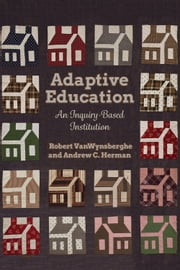 Adaptive Education - An Inquiry-Based Institution ebook by Robert VanWynsberghe,Andrew  Christopher Herman