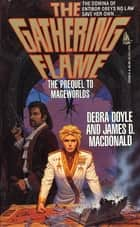 The Gathering Flame - The Prequel to Mageworlds ebook by Debra Doyle, James D. Macdonald