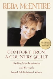Comfort from a Country Quilt - Finding New Inspiration and Strength in Old-Fashioned Values ebook by Reba McEntire