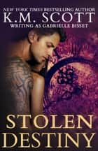 Stolen Destiny (Destined Ones #1) ebook by K.M. Scott, Gabrielle Bisset