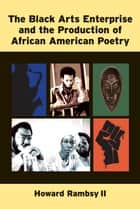 The Black Arts Enterprise and the Production of African American Poetry ebook by Howard Rambsy