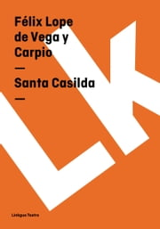 Santa Casilda ebook by Félix Lope de Vega y Carpio