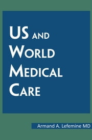 US and World Medical Care ebook by Armand A. Lefemine MD
