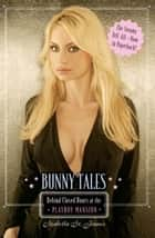 Bunny Tales - Behind Closed Doors at the Playboy Mansion ebook by Izabella St. James