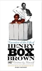 Narrative of the Life of Henry Box Brown, Written by Himself ebook by John Ernest